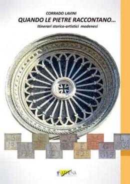 QUANDO LE PIETRE RACCONTANO... Itinerari storico-artistici modenesi
