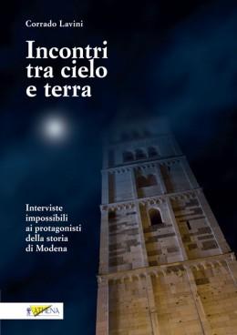 INCONTRI TRA CIELO E TERRA Interviste impossibili ai protagonisti della storia di Modena
