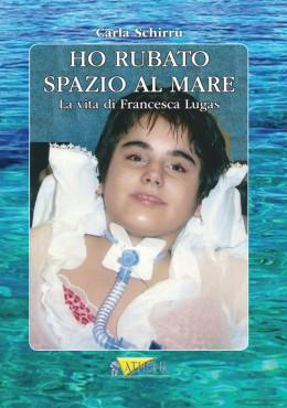 HO RUBATO SPAZIO AL MARE                La vita di Francesca Lugas