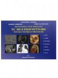DIAGNOSTICA PER IMMAGINI. TC MULTIDETETTORE. TAVOLE TEORICO-PRATICHE