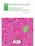 IL BAMBINO E IL SUO OCCHIO – Manuale introduttivo all'oftalmologia in età pediatrica